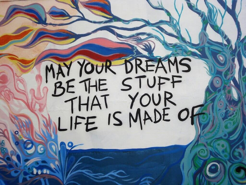 May your dreams be the stuff that life is made of
